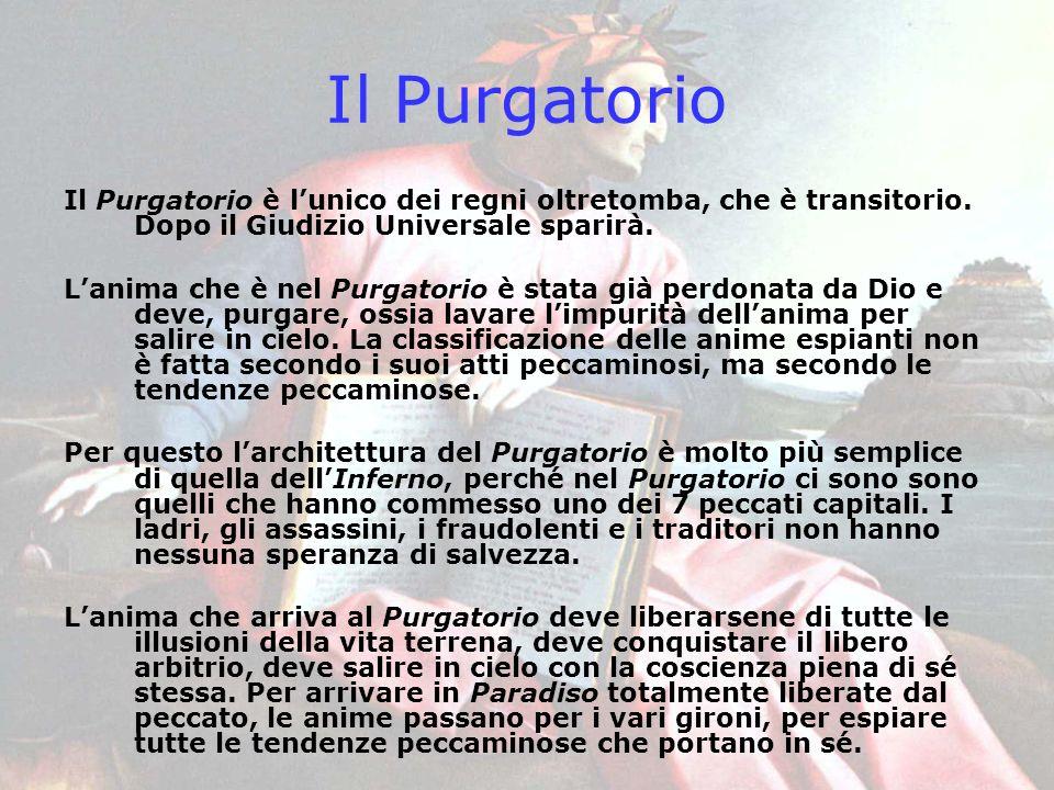 Il Purgatorio Il Purgatorio è l'unico dei regni oltretomba, che è transitorio. Dopo il Giudizio Universale sparirà.