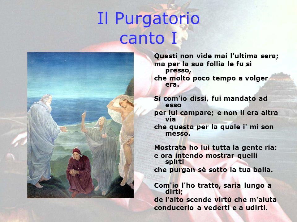 Il Purgatorio canto I Questi non vide mai l ultima sera;
