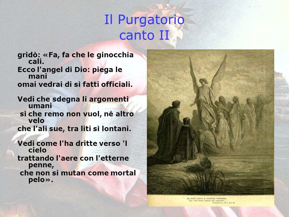 Il Purgatorio canto II gridò: «Fa, fa che le ginocchia cali.