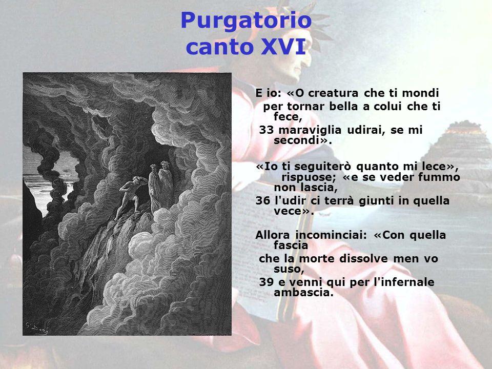 Purgatorio canto XVI E io: «O creatura che ti mondi