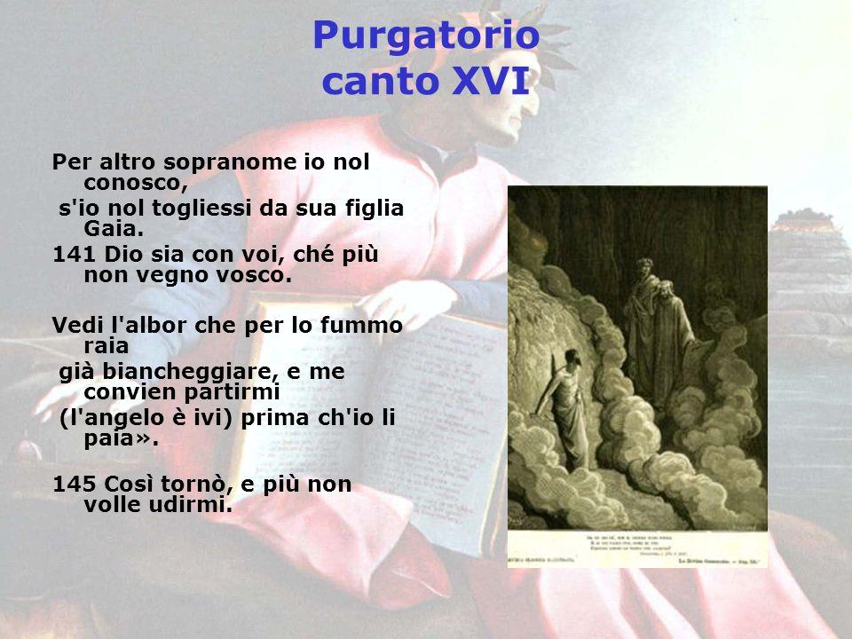 Purgatorio canto XVI Per altro sopranome io nol conosco,