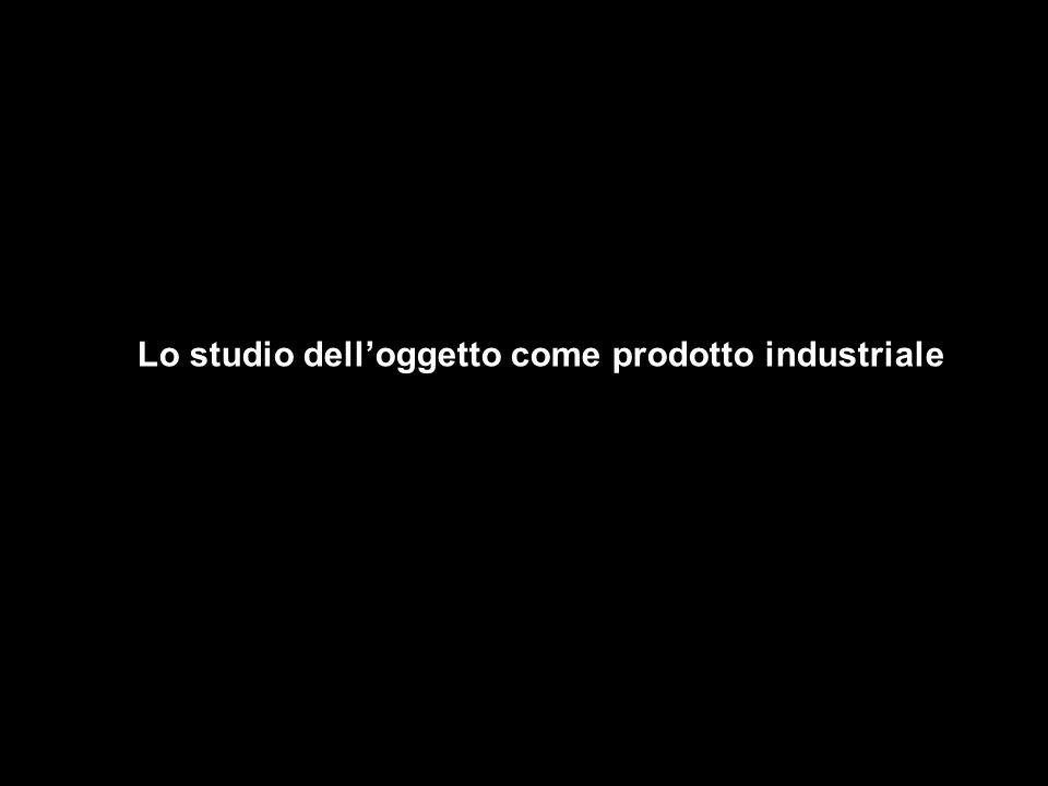 Lo studio dell'oggetto come prodotto industriale