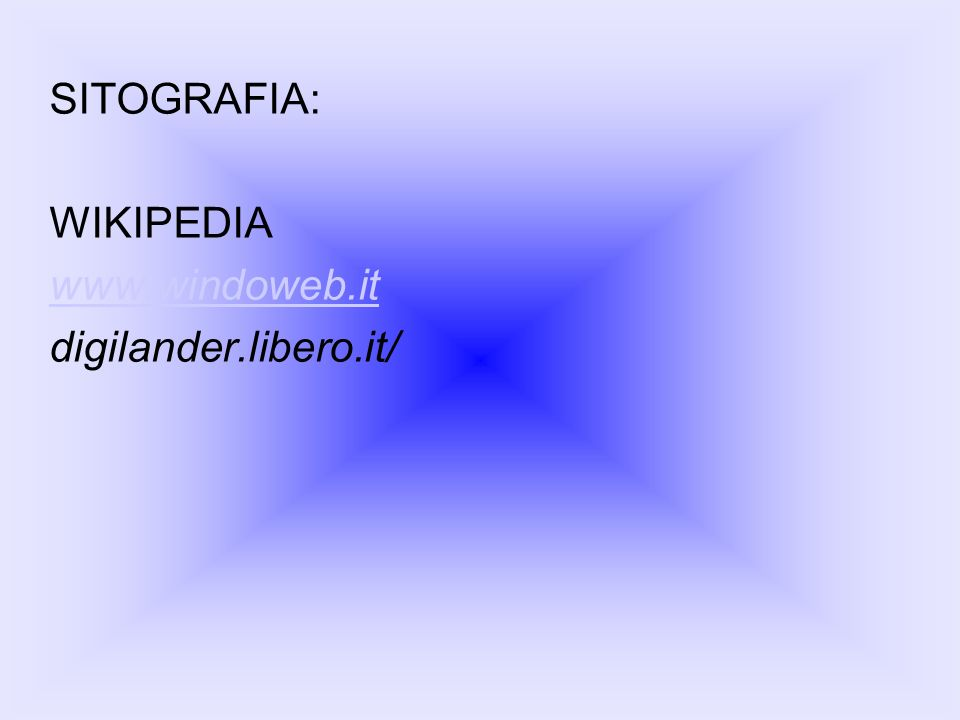 SITOGRAFIA: WIKIPEDIA www.windoweb.it digilander.libero.it/