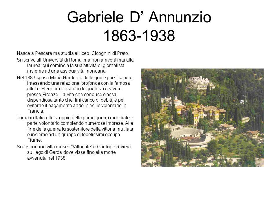 Gabriele D' Annunzio 1863-1938 Nasce a Pescara ma studia al liceo Cicognini di Prato.