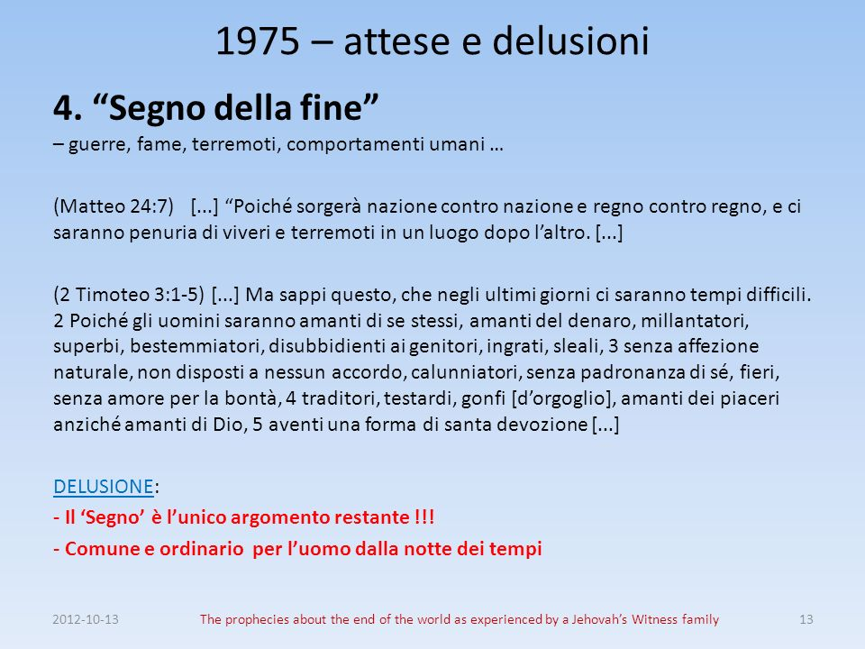 1975 – attese e delusioni 4. Segno della fine – guerre, fame, terremoti, comportamenti umani …