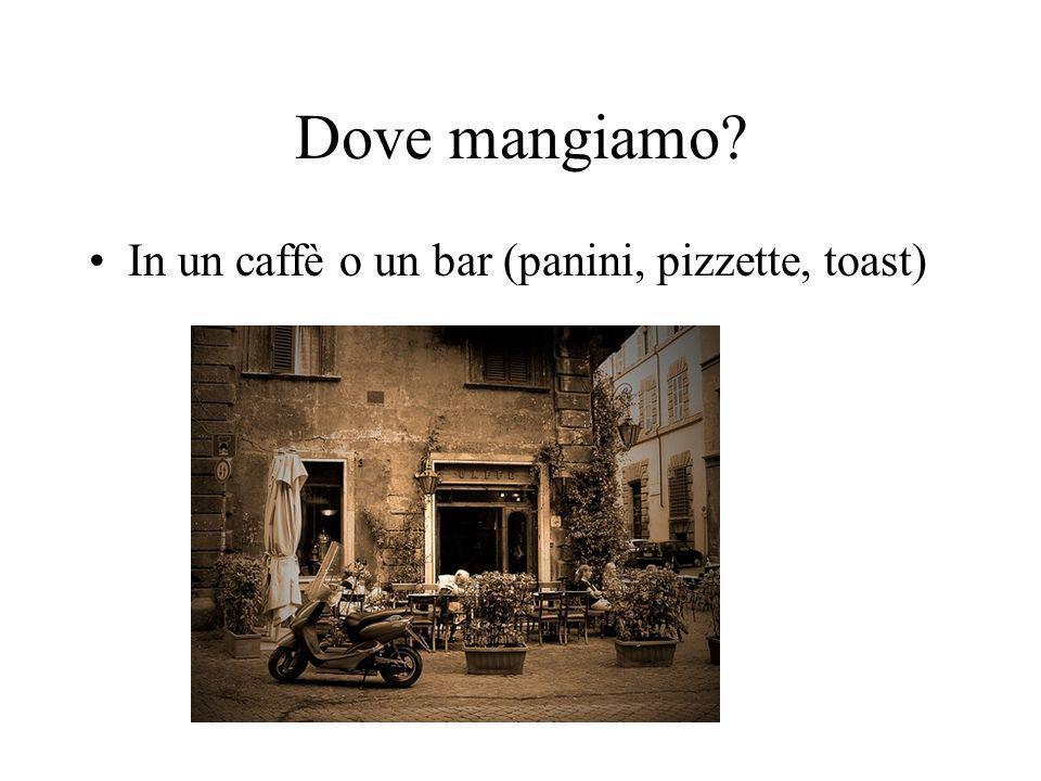Dove mangiamo In un caffè o un bar (panini, pizzette, toast)