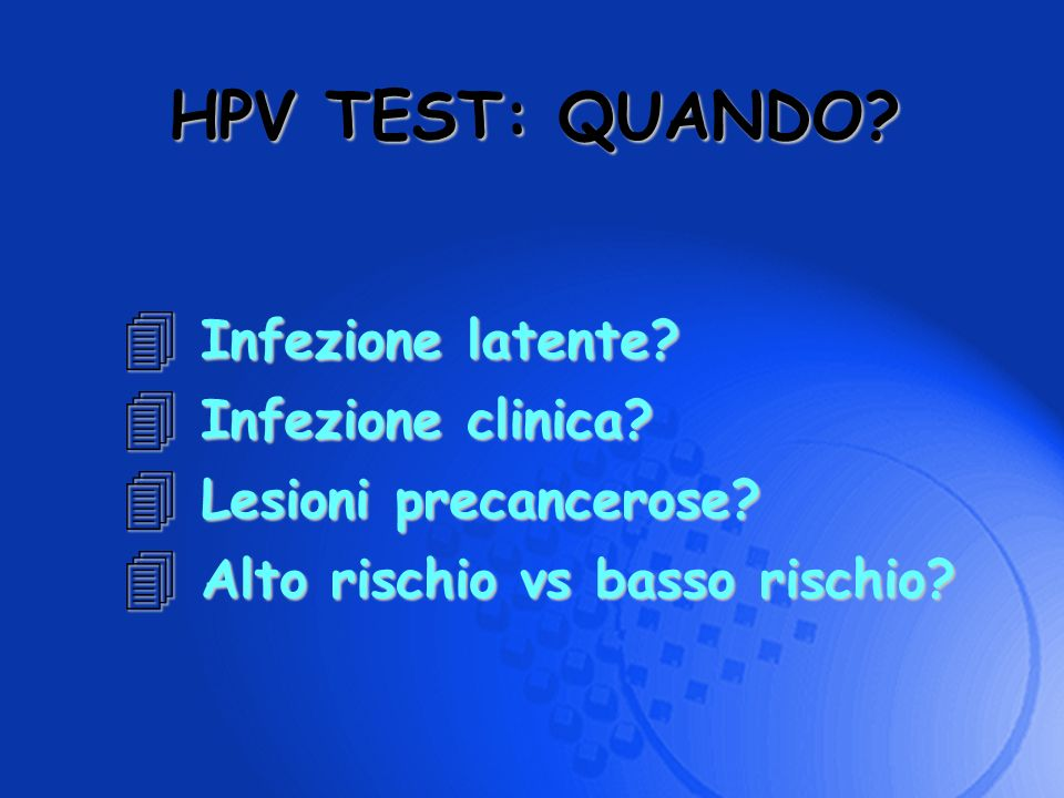 HPV TEST: QUANDO Infezione latente Infezione clinica