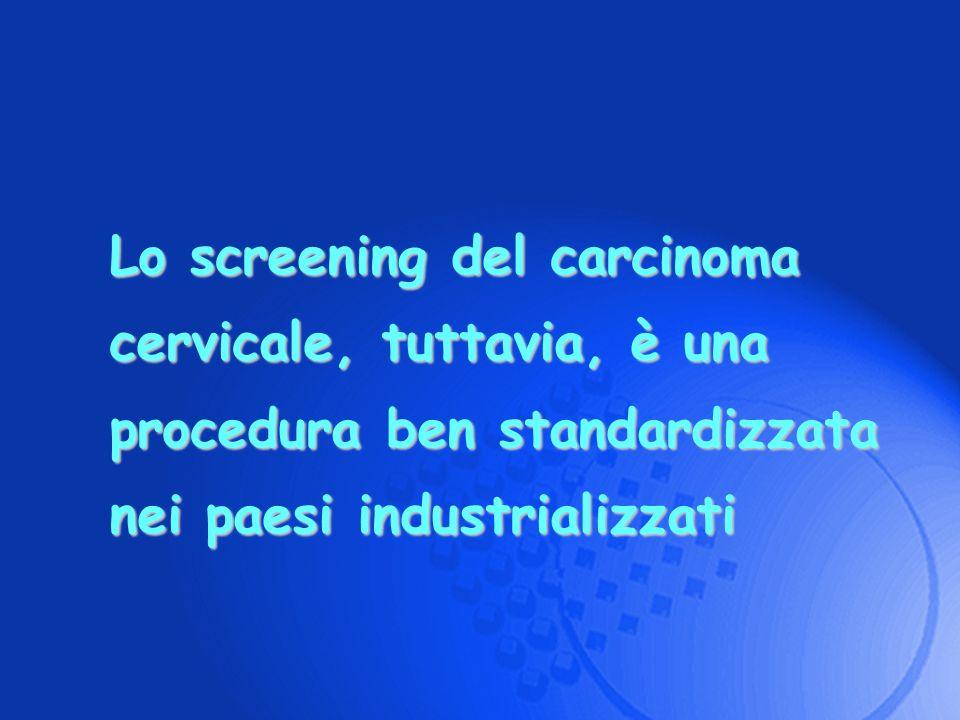 Lo screening del carcinoma cervicale, tuttavia, è una procedura ben standardizzata nei paesi industrializzati