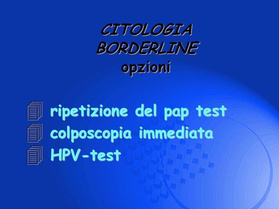 CITOLOGIA BORDERLINE opzioni ripetizione del pap test colposcopia immediata HPV-test