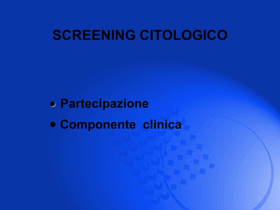 SCREENING CITOLOGICO Partecipazione Componente clinica