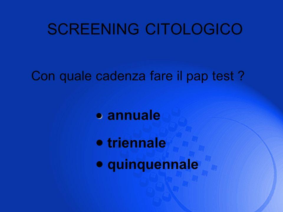 annuale SCREENING CITOLOGICO triennale quinquennale