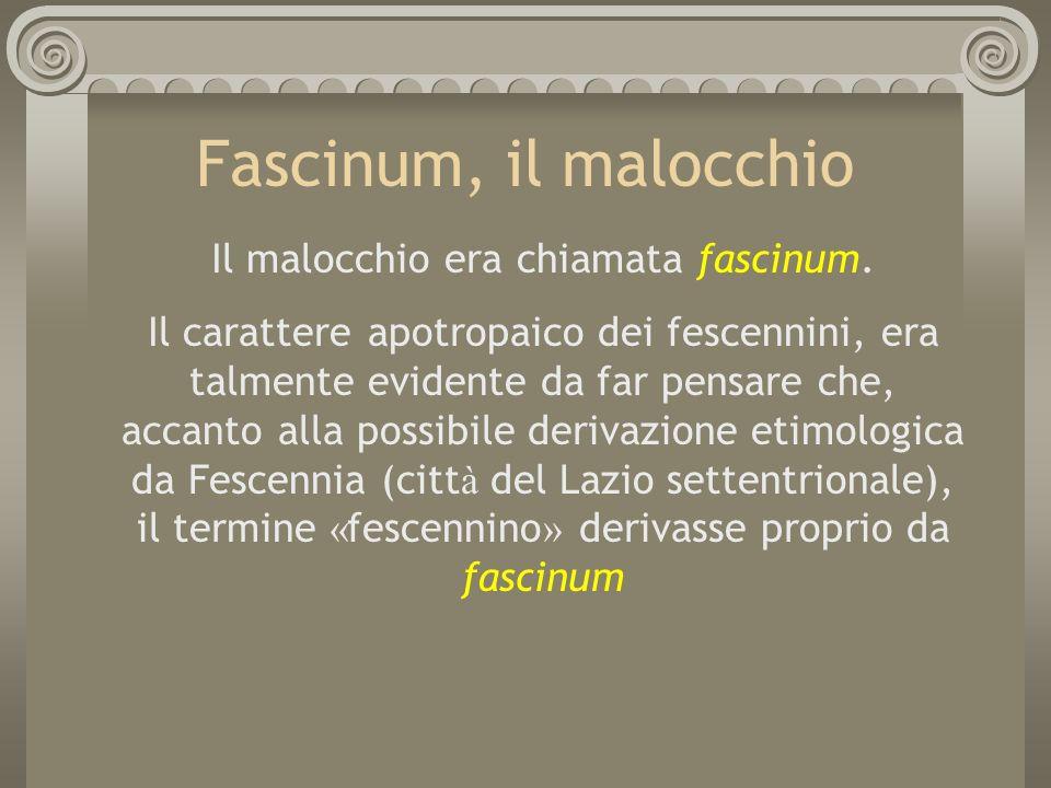 Il malocchio era chiamata fascinum.