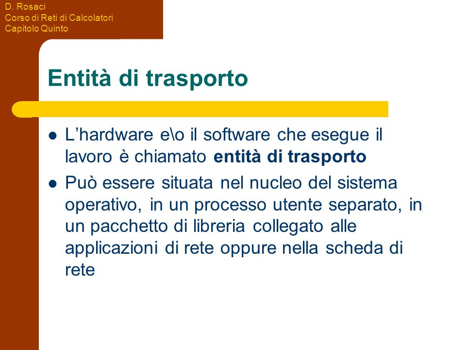 Entità di trasporto L'hardware e\o il software che esegue il lavoro è chiamato entità di trasporto.