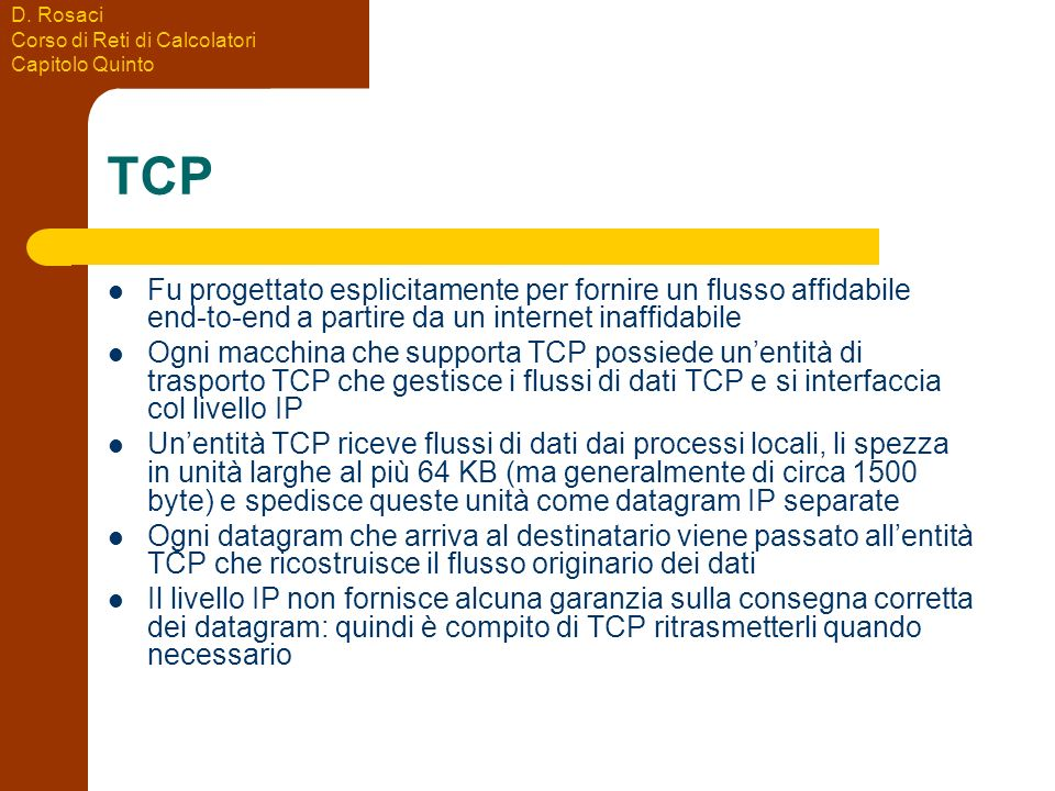 TCP Fu progettato esplicitamente per fornire un flusso affidabile end-to-end a partire da un internet inaffidabile.