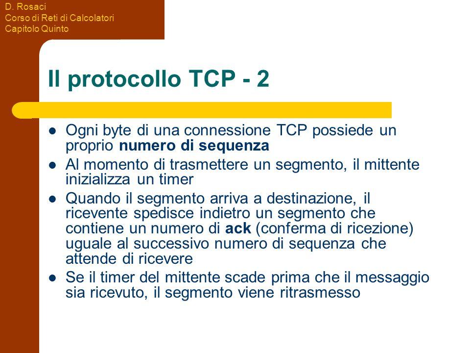 Il protocollo TCP - 2 Ogni byte di una connessione TCP possiede un proprio numero di sequenza.