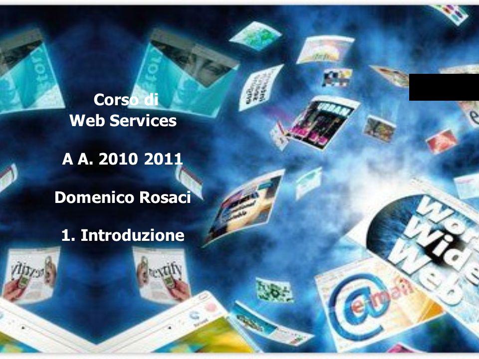 Corso di Web Services A A. 2010 2011 Domenico Rosaci 1. Introduzione