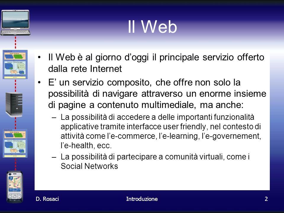 Il Web Il Web è al giorno d'oggi il principale servizio offerto dalla rete Internet.