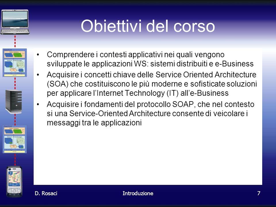 Obiettivi del corso Comprendere i contesti applicativi nei quali vengono sviluppate le applicazioni WS: sistemi distribuiti e e-Business.