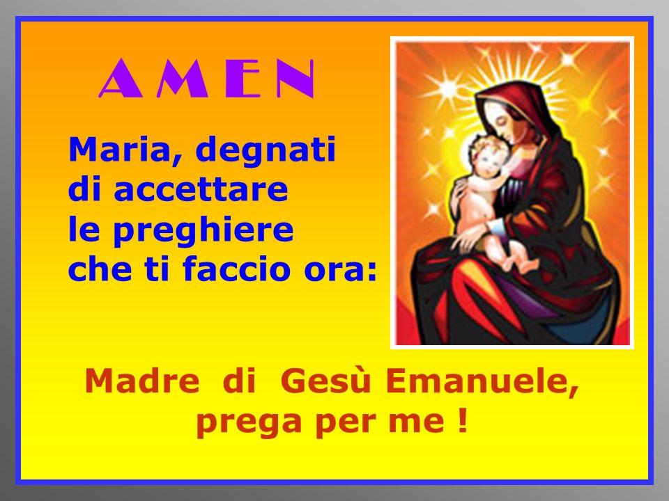Madre di Gesù Emanuele, prega per me !