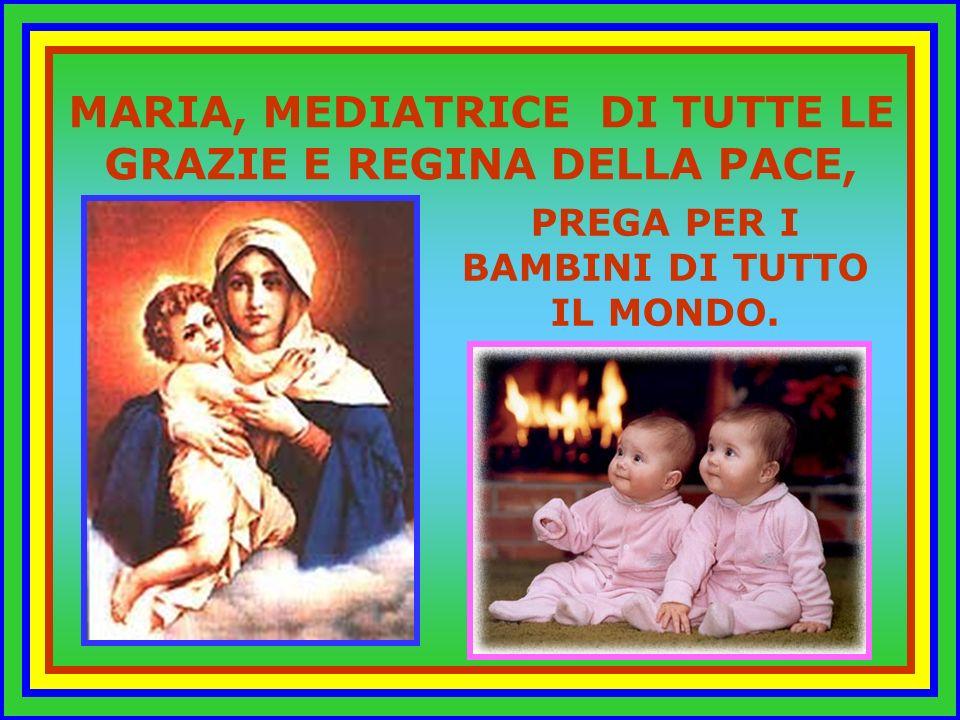 MARIA, MEDIATRICE DI TUTTE LE GRAZIE E REGINA DELLA PACE,