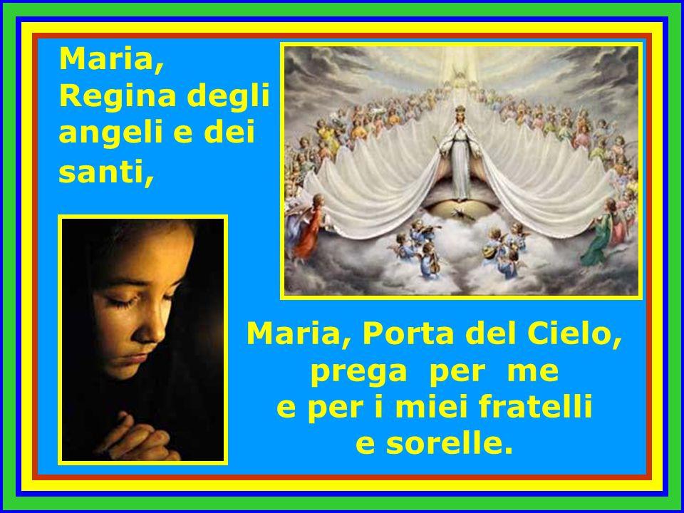 Maria, Porta del Cielo, prega per me e per i miei fratelli e sorelle.