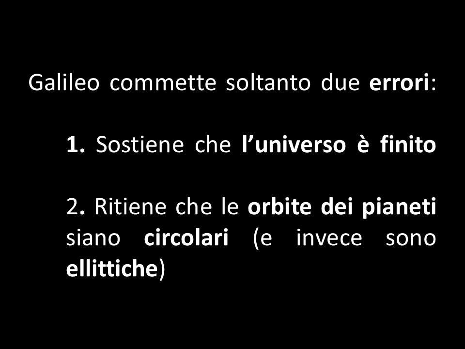 Galileo commette soltanto due errori: 1