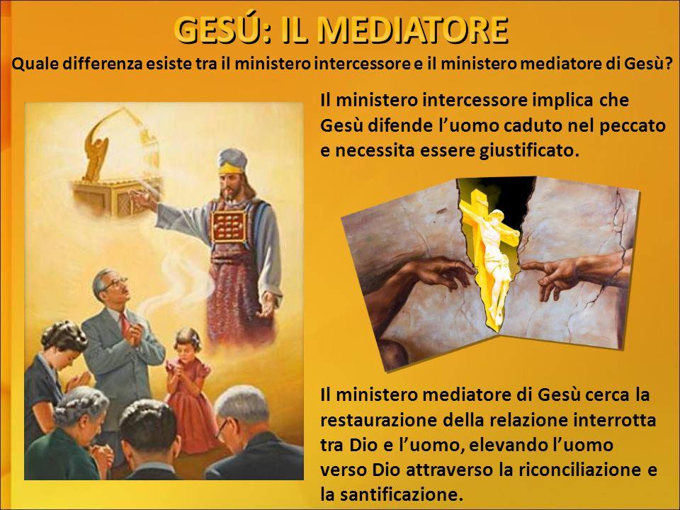 GESÚ: IL MEDIATORE Quale differenza esiste tra il ministero intercessore e il ministero mediatore di Gesù