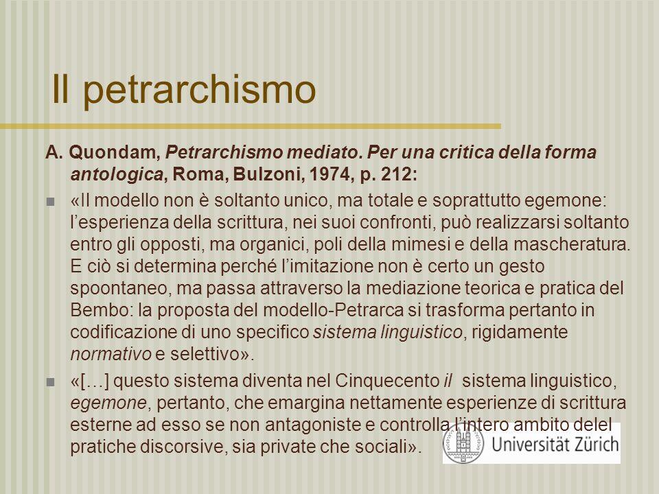 Il petrarchismo A. Quondam, Petrarchismo mediato. Per una critica della forma antologica, Roma, Bulzoni, 1974, p. 212:
