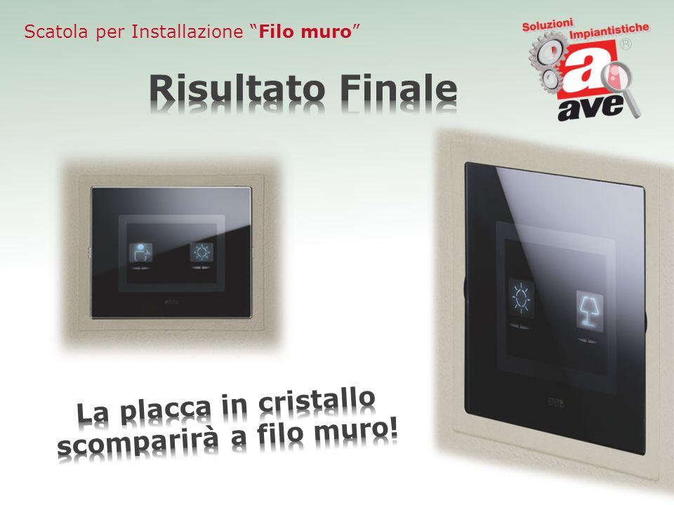 Risultato Finale La placca in cristallo scomparirà a filo muro!