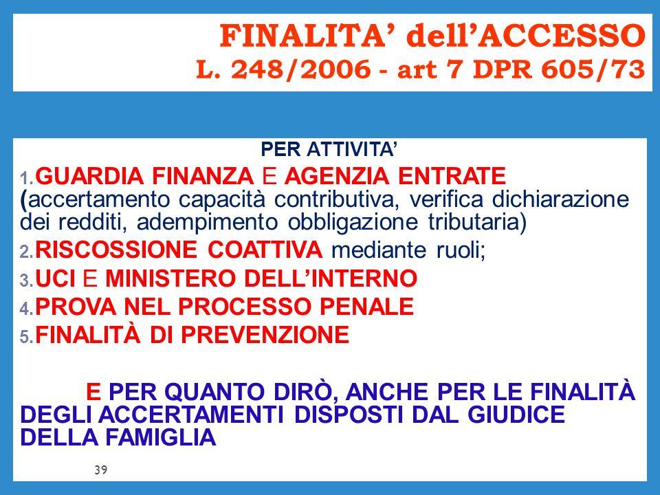 FINALITA' dell'ACCESSO L. 248/2006 - art 7 DPR 605/73