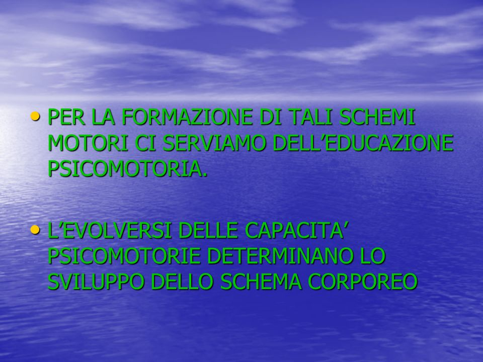 PER LA FORMAZIONE DI TALI SCHEMI MOTORI CI SERVIAMO DELL'EDUCAZIONE PSICOMOTORIA.