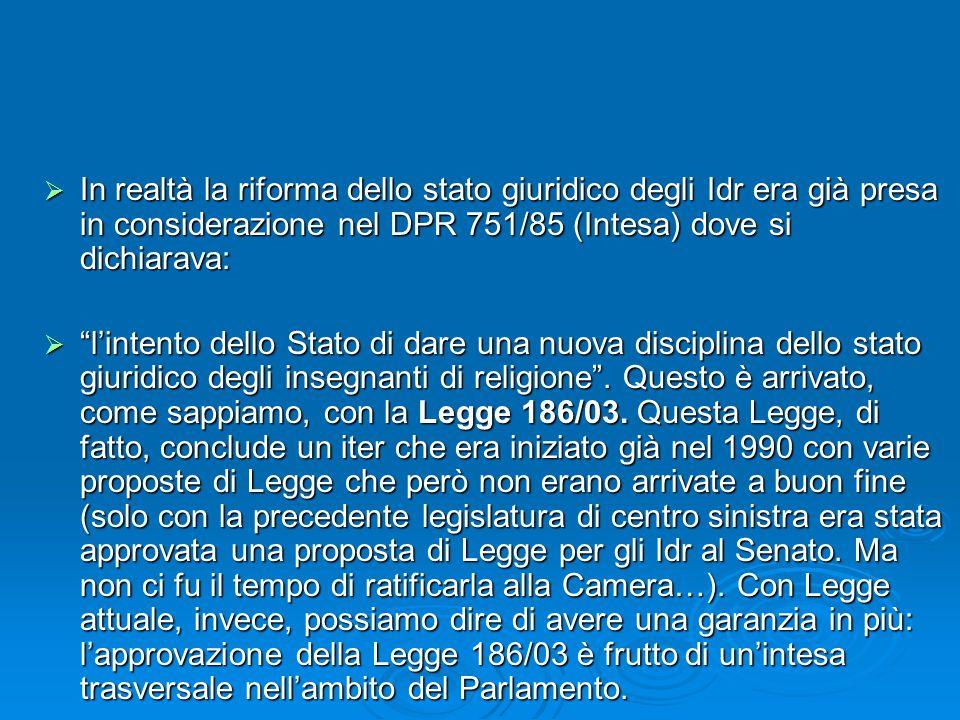 In realtà la riforma dello stato giuridico degli Idr era già presa in considerazione nel DPR 751/85 (Intesa) dove si dichiarava: