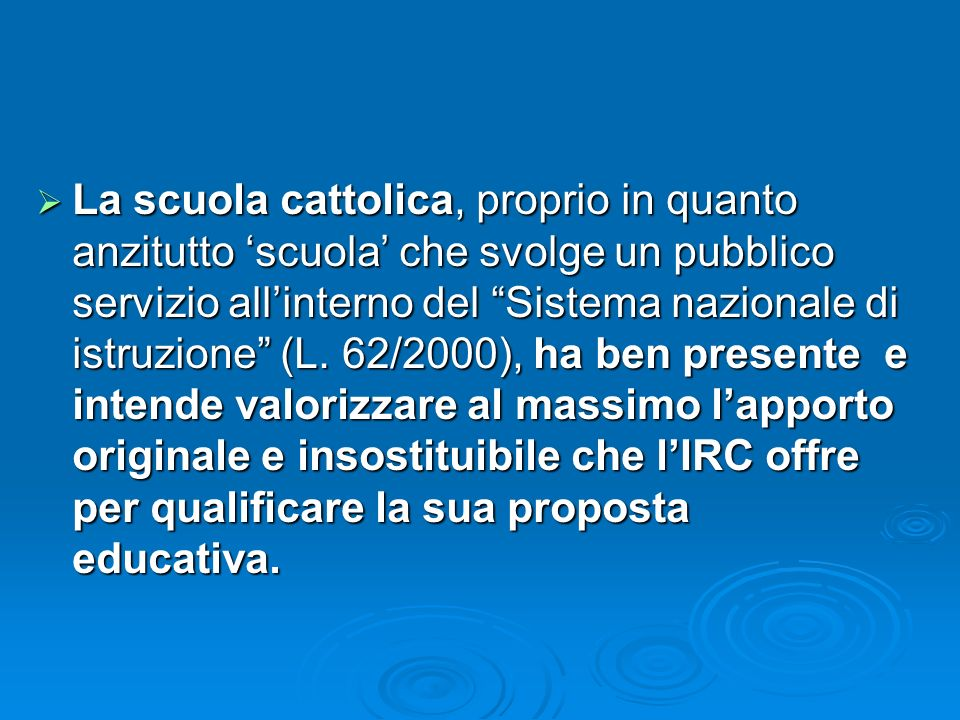 La scuola cattolica, proprio in quanto anzitutto 'scuola' che svolge un pubblico servizio all'interno del Sistema nazionale di istruzione (L.