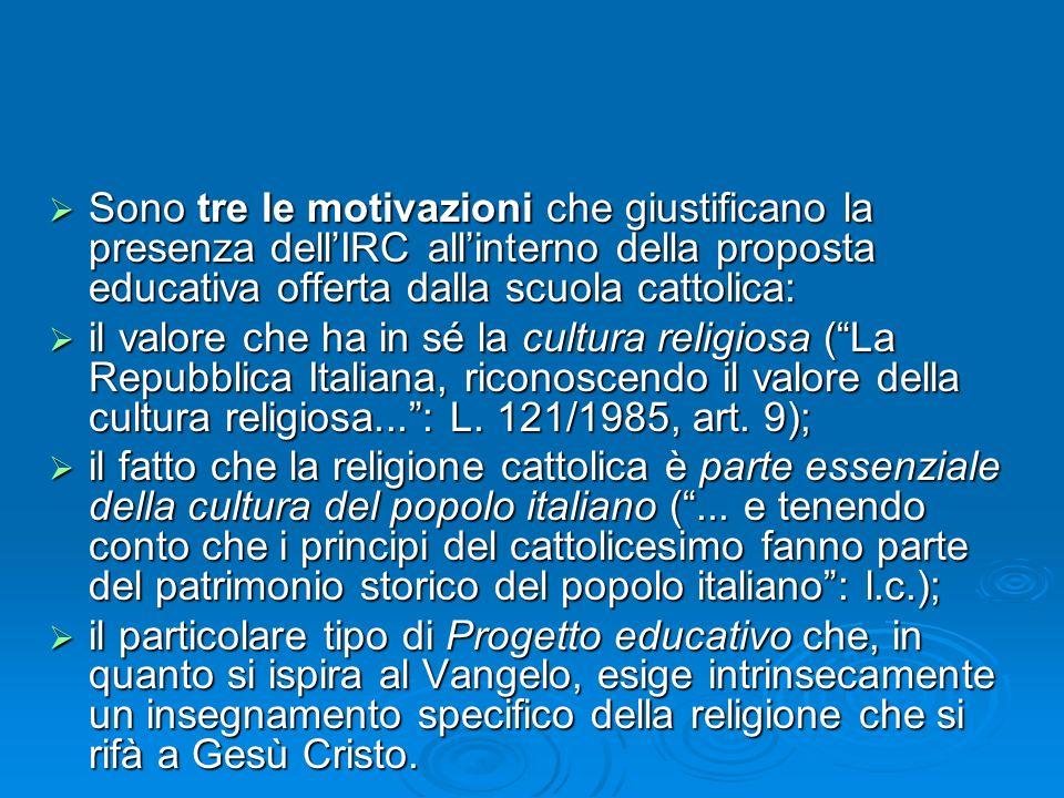 Sono tre le motivazioni che giustificano la presenza dell'IRC all'interno della proposta educativa offerta dalla scuola cattolica: