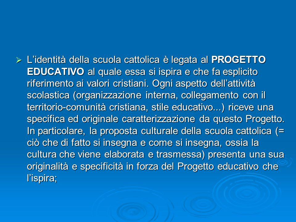 L'identità della scuola cattolica è legata al PROGETTO EDUCATIVO al quale essa si ispira e che fa esplicito riferimento ai valori cristiani.