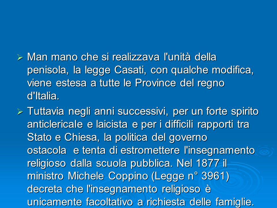 Man mano che si realizzava l unità della penisola, la legge Casati, con qualche modifica, viene estesa a tutte le Province del regno d Italia.