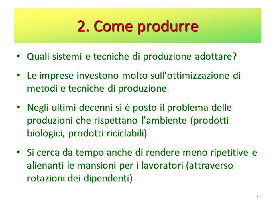 2. Come produrre Quali sistemi e tecniche di produzione adottare