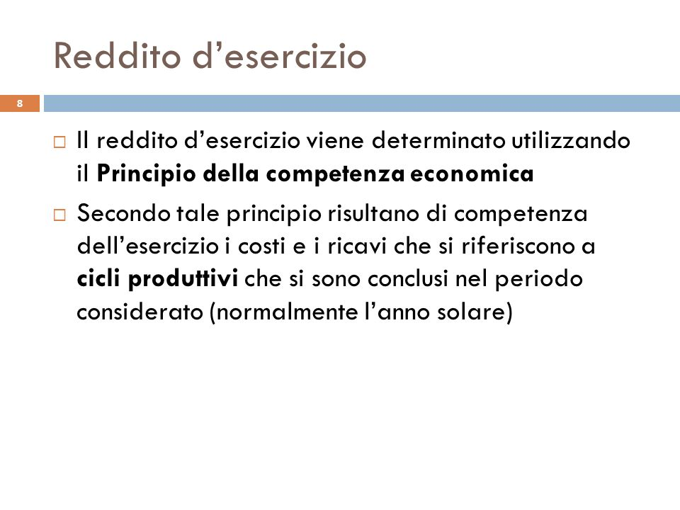 Reddito d'esercizio Il reddito d'esercizio viene determinato utilizzando il Principio della competenza economica.