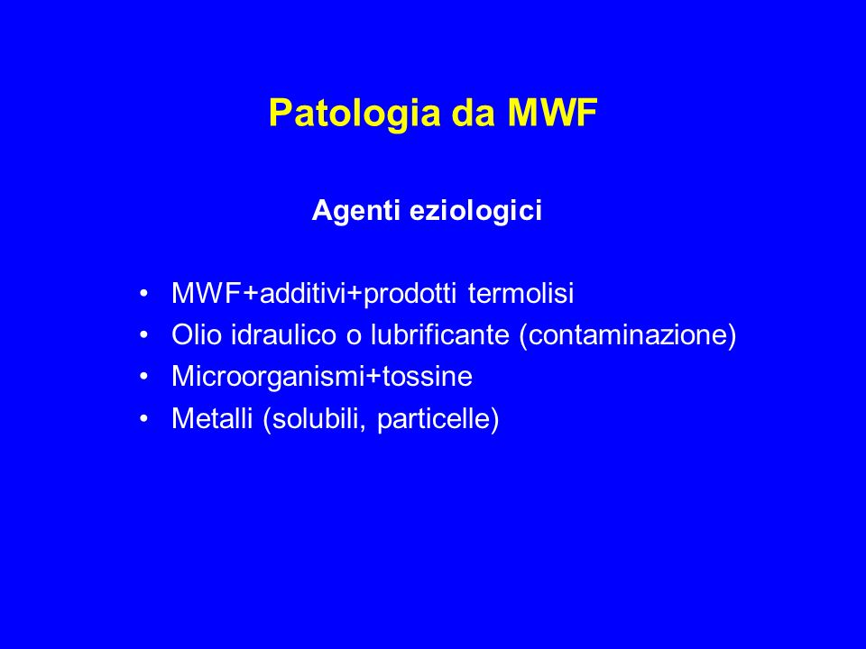 Patologia da MWF Agenti eziologici MWF+additivi+prodotti termolisi