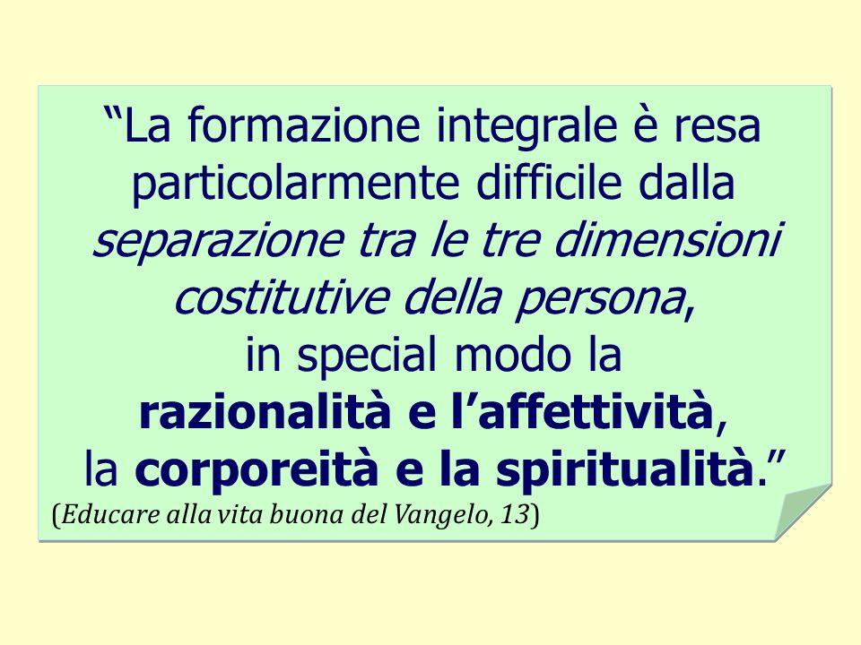 razionalità e l'affettività, la corporeità e la spiritualità.
