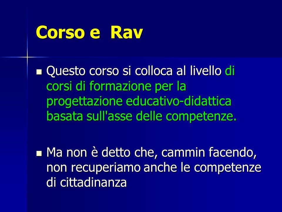 Corso e Rav Questo corso si colloca al livello di corsi di formazione per la progettazione educativo-didattica basata sull asse delle competenze.