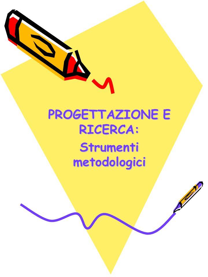 PROGETTAZIONE E RICERCA: Strumenti metodologici