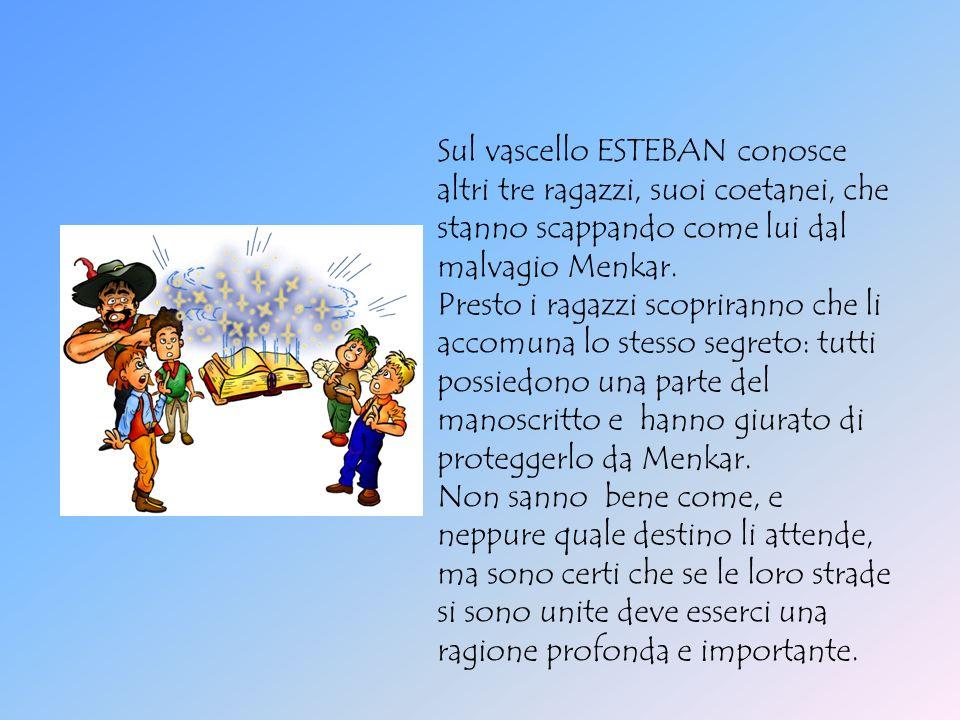 Sul vascello ESTEBAN conosce altri tre ragazzi, suoi coetanei, che stanno scappando come lui dal malvagio Menkar.