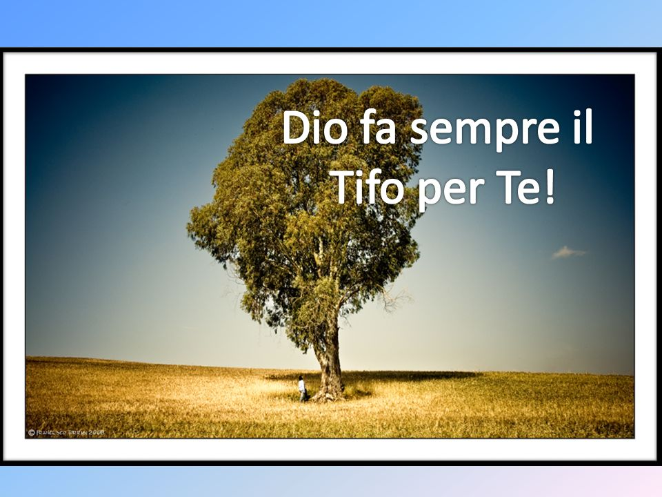 Dio fa sempre il Tifo per Te!