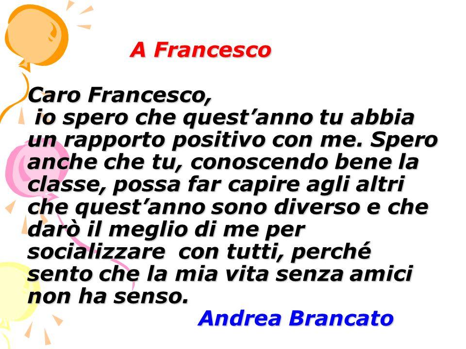 A Francesco Caro Francesco, io spero che quest'anno tu abbia un rapporto positivo con me.