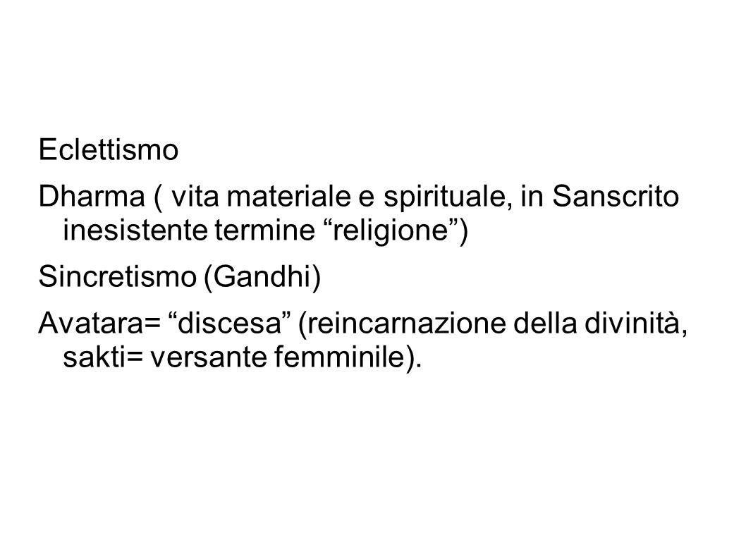 Eclettismo Dharma ( vita materiale e spirituale, in Sanscrito inesistente termine religione ) Sincretismo (Gandhi)