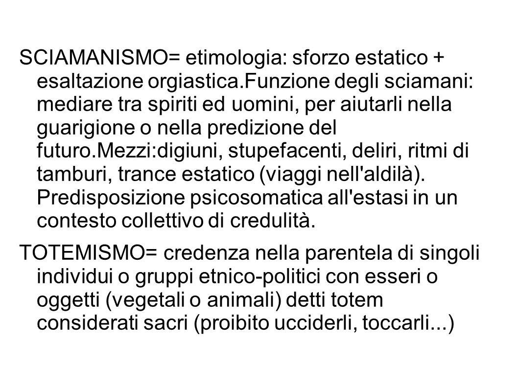 SCIAMANISMO= etimologia: sforzo estatico + esaltazione orgiastica