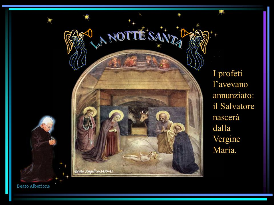 LA NOTTE SANTA I profeti l'avevano annunziato: il Salvatore nascerà dalla Vergine Maria.