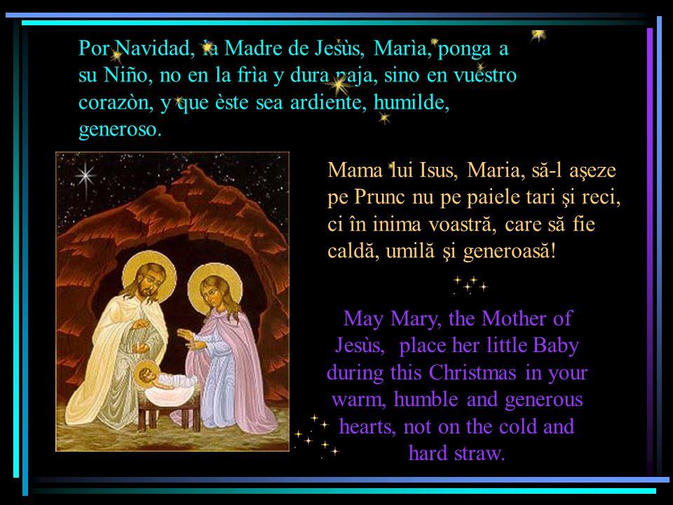 Por Navidad, la Madre de Jesùs, Marìa, ponga a su Niño, no en la frìa y dura paja, sino en vuestro corazòn, y que èste sea ardiente, humilde, generoso.