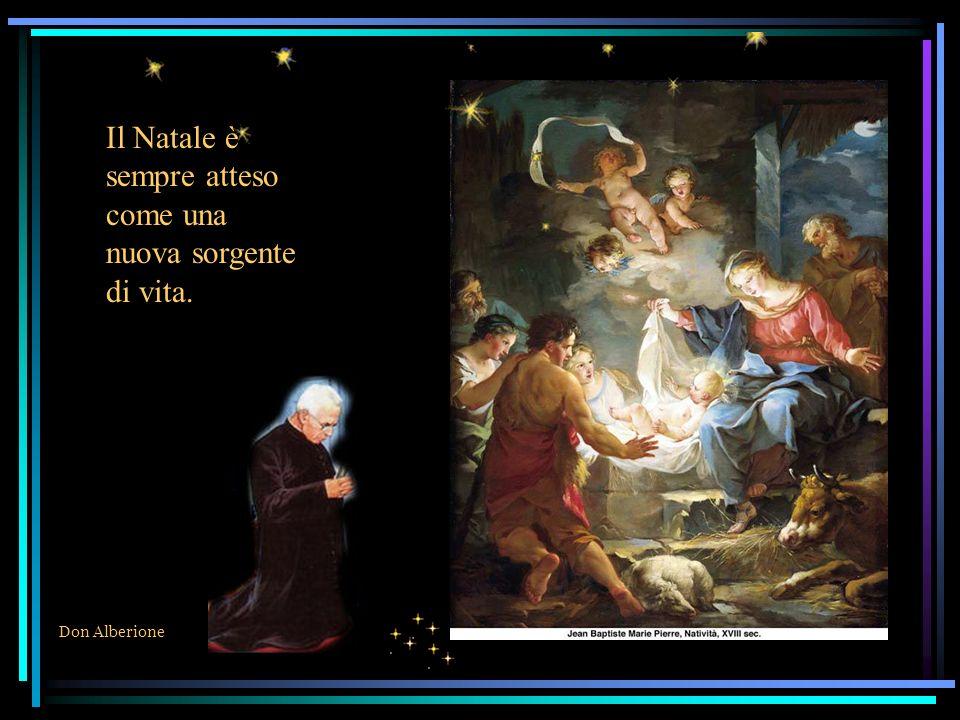 Il Natale è sempre atteso come una nuova sorgente di vita.